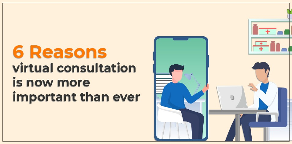 6 Reasons virtual consultation is now more important than ever