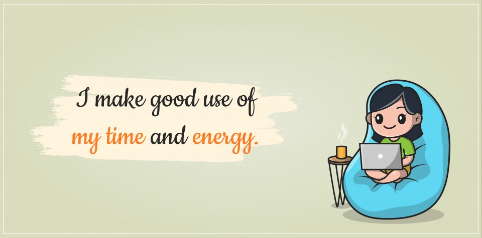 Use your Time and Energy