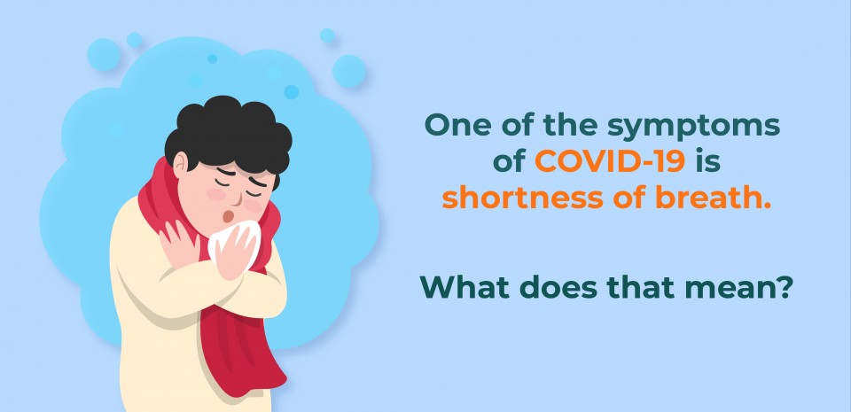 One of the symptoms of COVID-19 is shortness of breath. What does that mean?