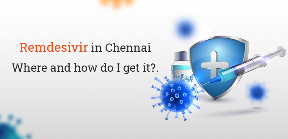 Remdesivir medication and how to get it in Chennai