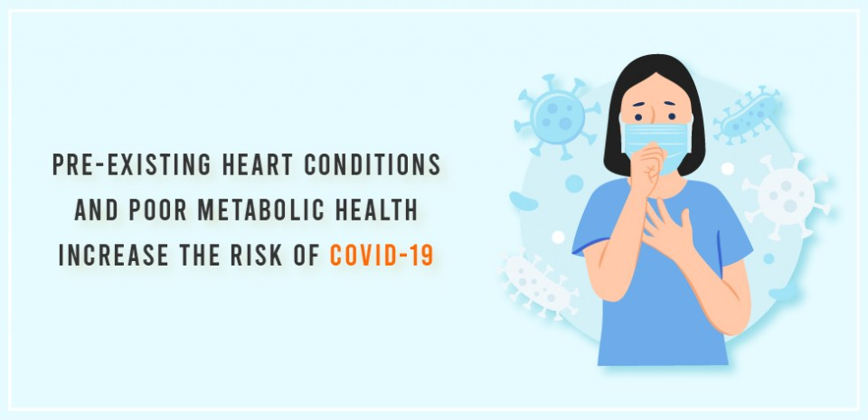 Pre-existing heart conditions and poor metabolic health increase the risk of COVID-19