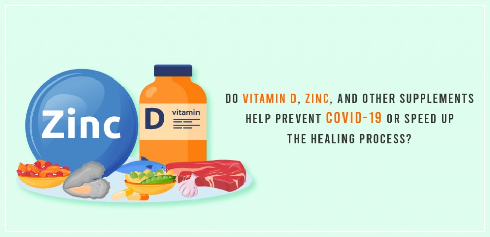 Do vitamin D, zinc, and other supplements help prevent COVID-19 or speed up the healing process?