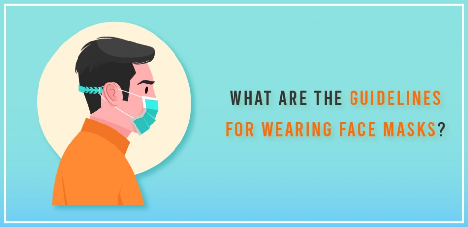 What are the guidelines for wearing face masks?
