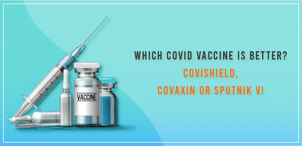 Which COVID Vaccine is better? Covishield, Covaxin or Sputnik V!