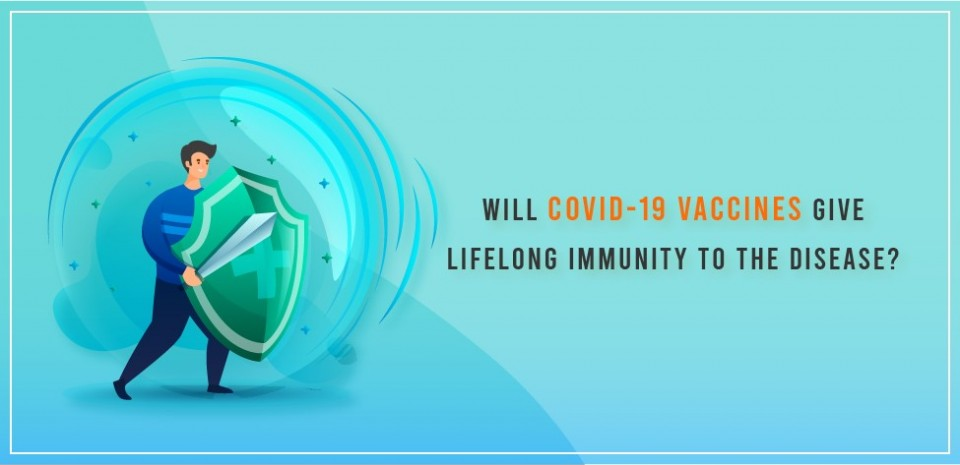 Will COVID-19 vaccines give lifelong immunity to the disease?