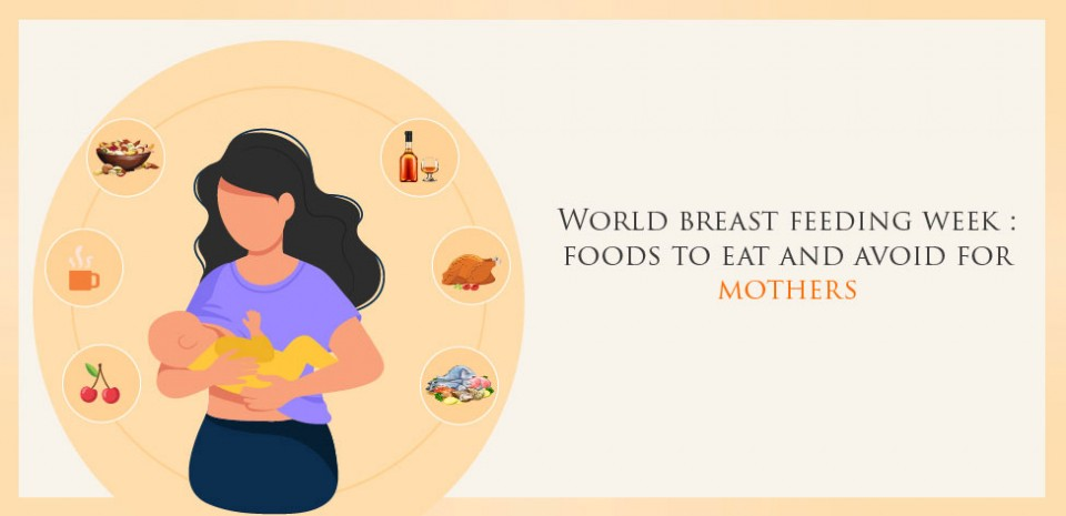 World breast feeding week : foods to eat and avoid for mothers
