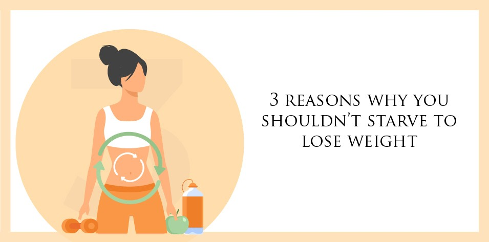 3 reasons why you shouldn't starve to lose weight