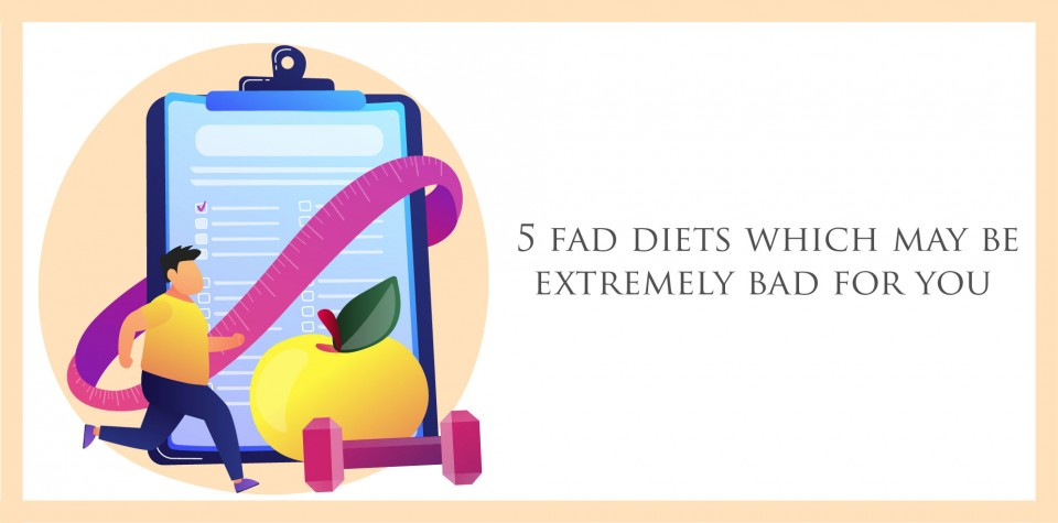 5 Fad Diets that may be extremely bad for you