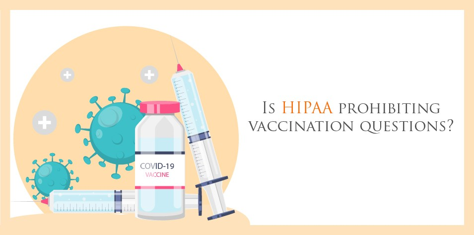 Is HIPAA prohibiting vaccination questions?