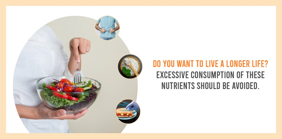Do you want to live a longer life? Excessive consumption of these nutrients should be avoided.