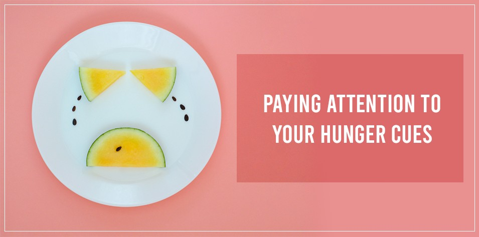 Paying Attention to Your Hunger Cues